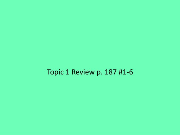 Topic 1 Review p. 187 #1-6