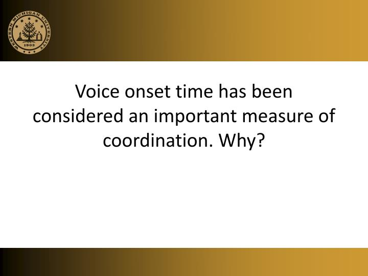 Voice onset time has been considered an important measure of coordination. Why?