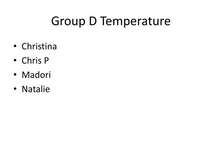 Group D Temperature