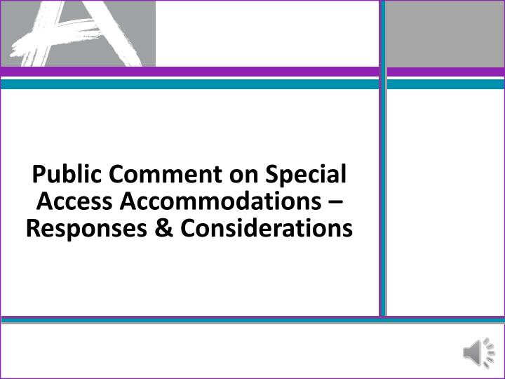 Public Comment on Special Access Accommodations – Responses & Considerations