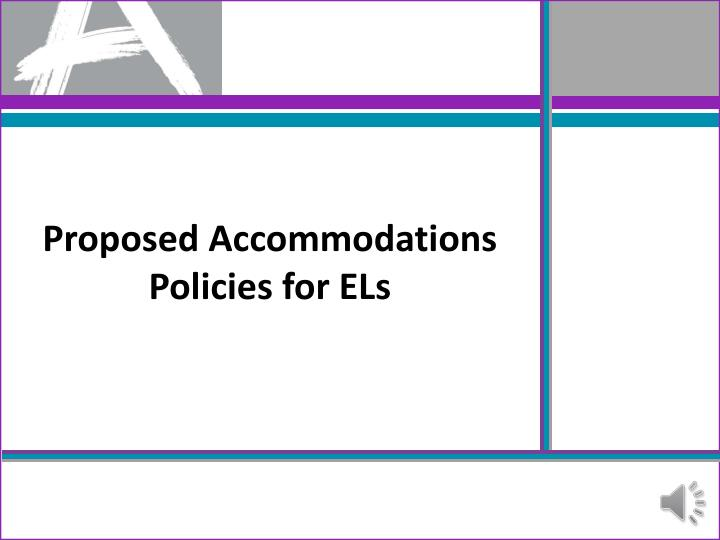 Proposed Accommodations Policies for ELs