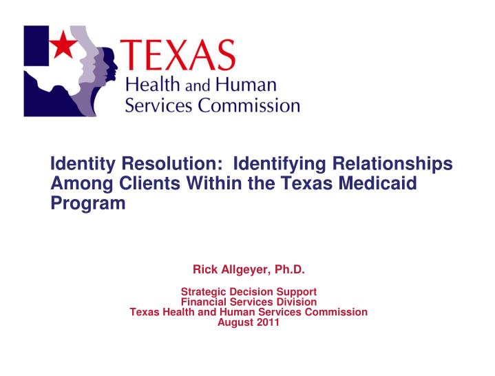 Identity resolution identifying relationships among clients within the texas medicaid program