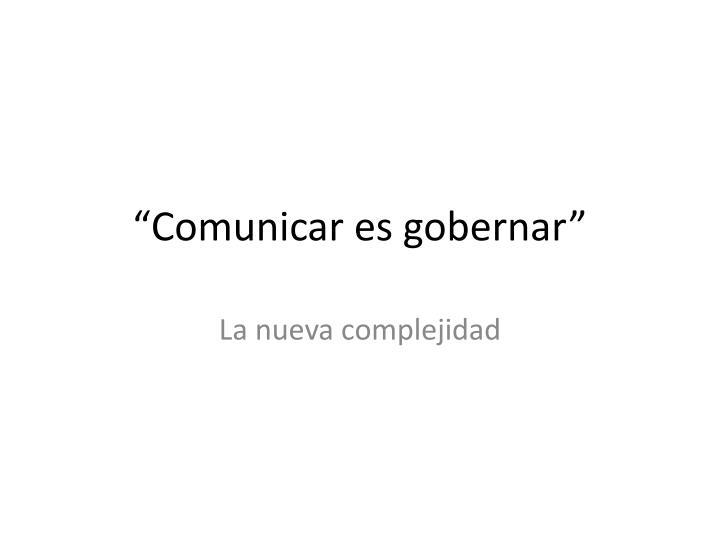"""""""Comunicar es gobernar"""""""