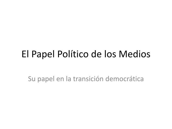 El Papel Político de los Medios