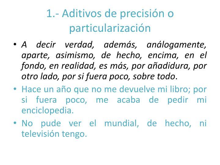 1.- Aditivos de precisión o particularización