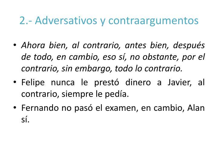 2.- Adversativos y contraargumentos