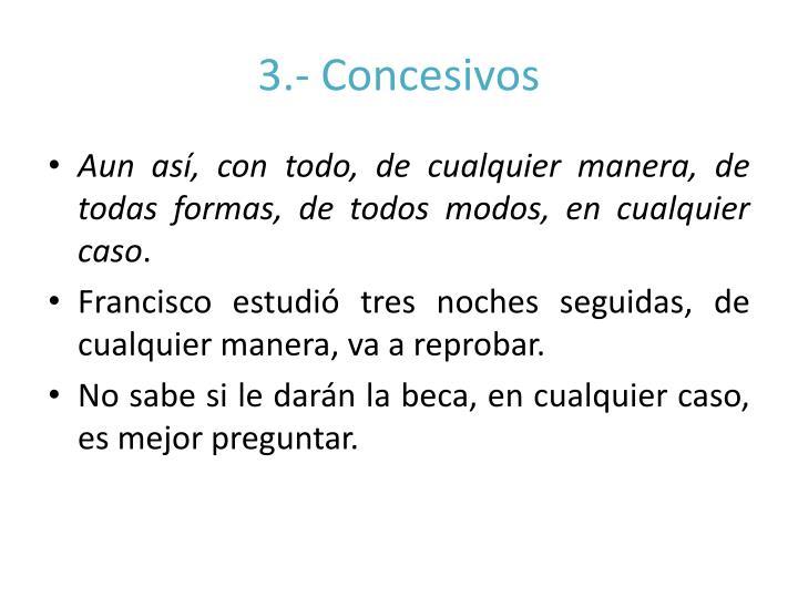 3.- Concesivos