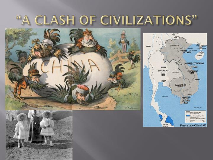 """A CLASH OF CIVILIZATIONS"""