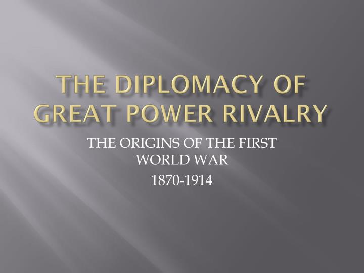 The diplomacy of great power rivalry