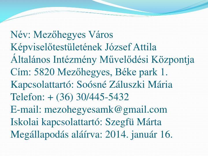 Nv: Mezhegyes Vros Kpviseltestletnek Jzsef Attila ltalnos Intzmny Mveldsi Kzpontja