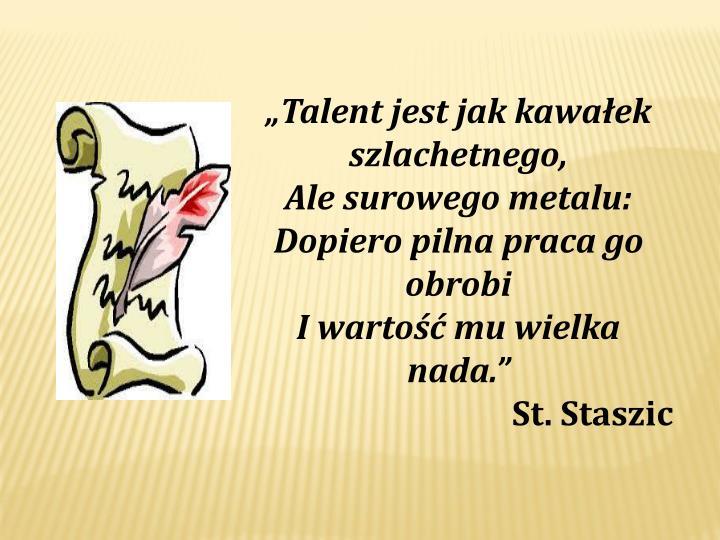 """Talent jest jak kawałek szlachetnego,"