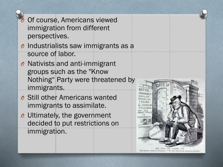 Of course, Americans viewed immigration from different perspectives.