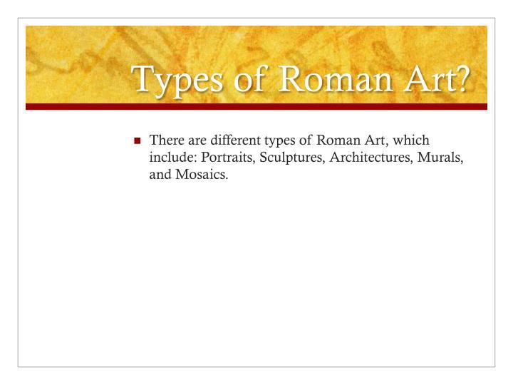 Types of Roman Art?