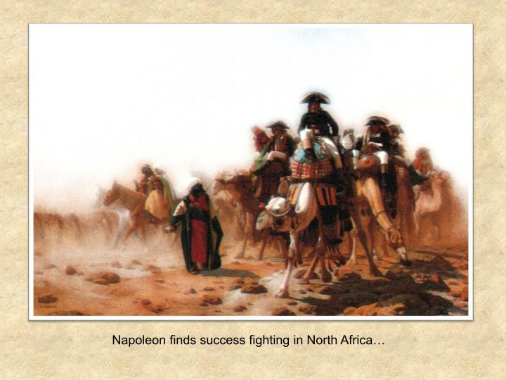 Napoleon finds success fighting in North Africa…