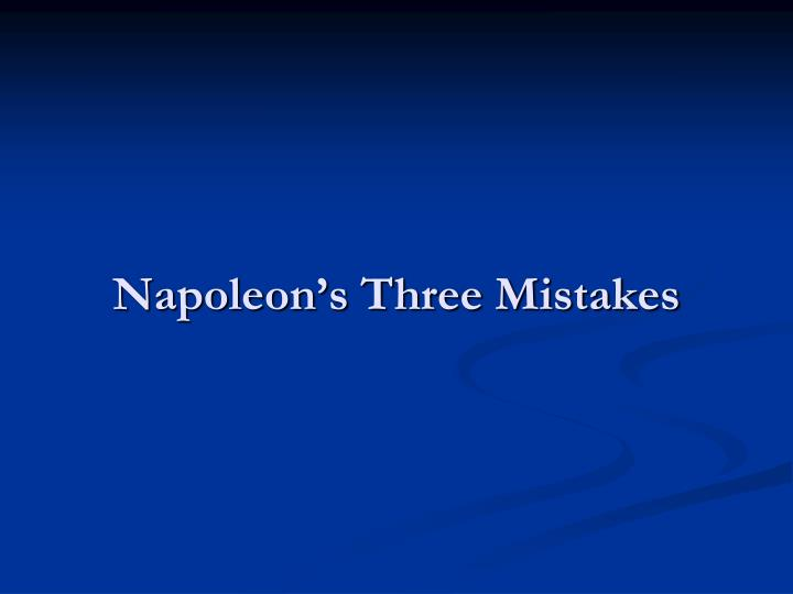 Napoleon's Three Mistakes