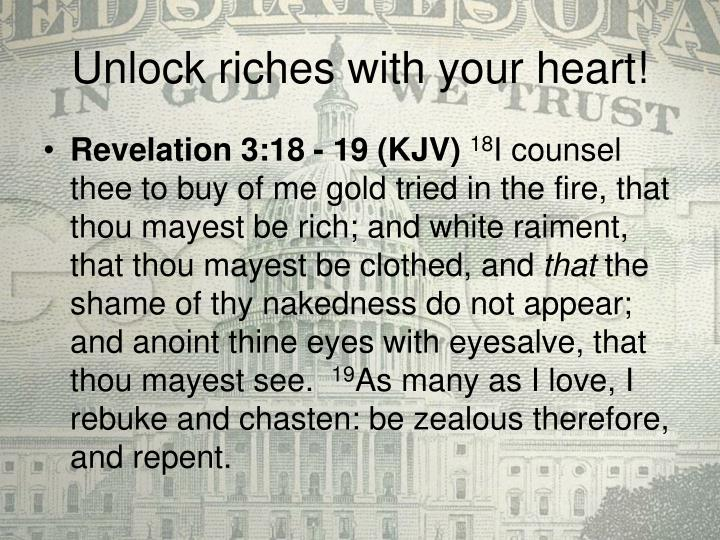 Unlock riches with your heart!