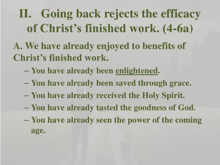 II.	Going back rejects the efficacy of Christ's finished work. (4-6a)