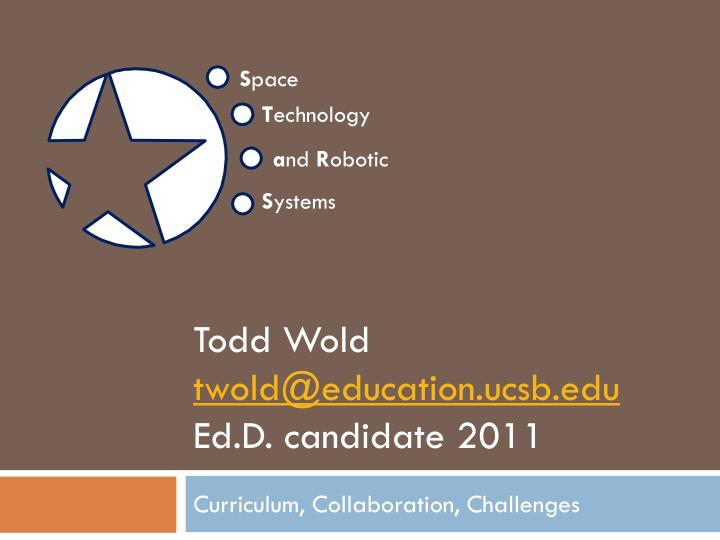 todd wold twold@education ucsb edu ed d candidate 2011