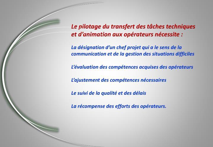 Le pilotage du transfert des tâches techniques et d'animation aux opérateurs nécessite: