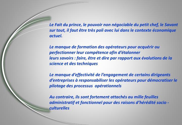 Le Fait du prince, le pouvoir non négociable du petit chef, le Savant sur tout, il faut être très poli avec lui dans le contexte économique actuel.