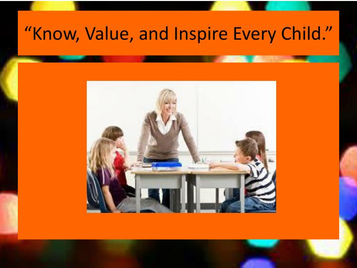 """""""Know, Value, and Inspire Every Child."""""""