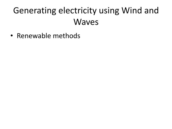 Generating electricity using Wind and Waves