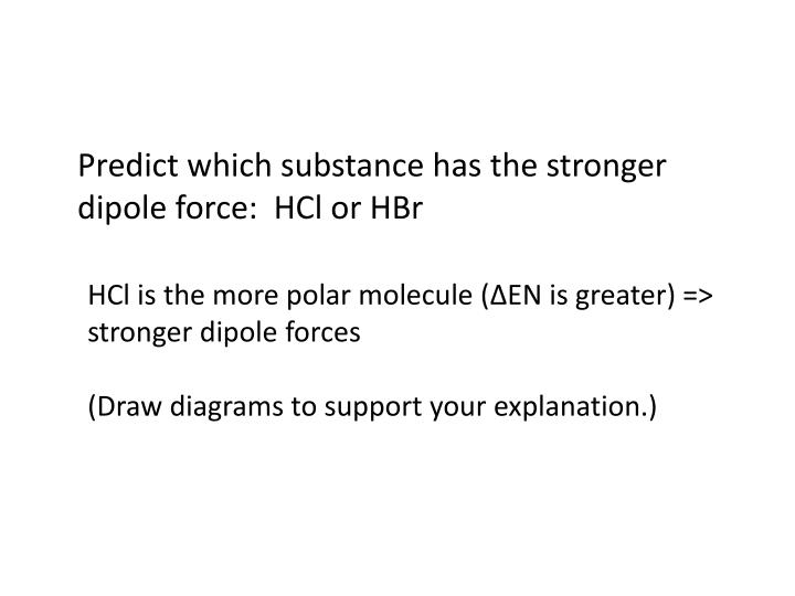 Predict which substance has the stronger dipole force: