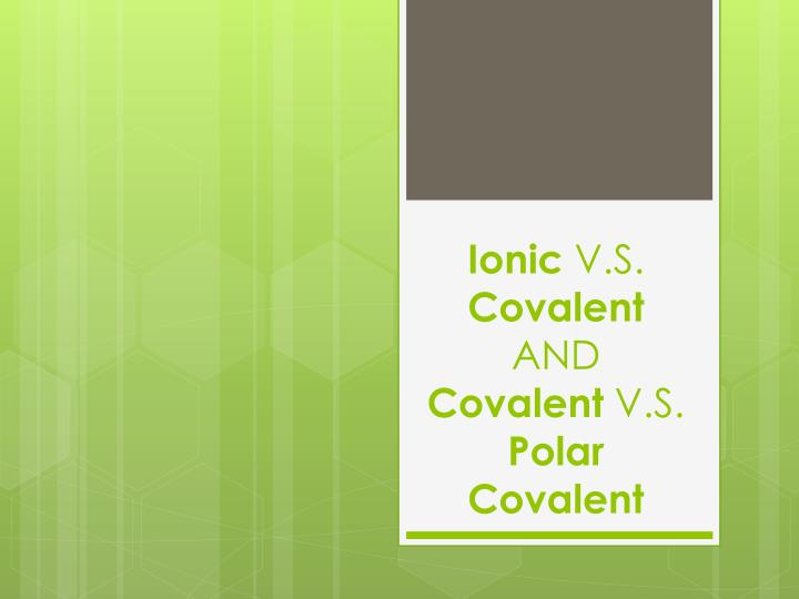 Ionic v s covalent and covalent v s polar covalent