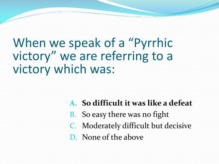 """When we speak of a """"Pyrrhic"""