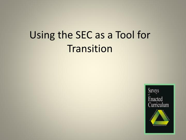 Using the sec as a tool for transition