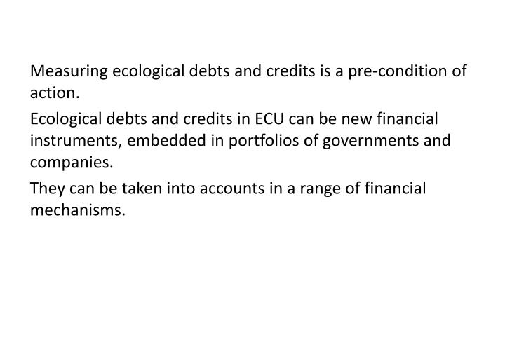 Measuring ecological debts and credits is a pre-condition of action.