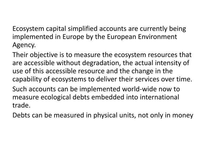 Ecosystem capital simplified accounts are currently being implemented in Europe by the European Environment Agency.