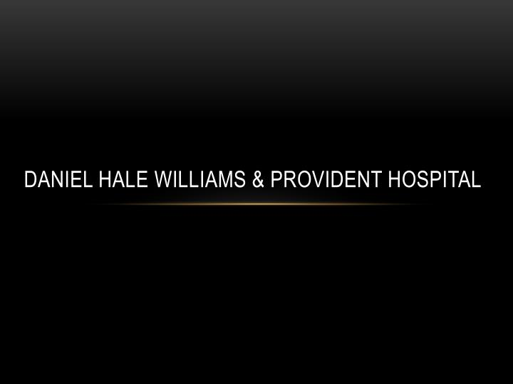 Daniel Hale Williams & Provident Hospital