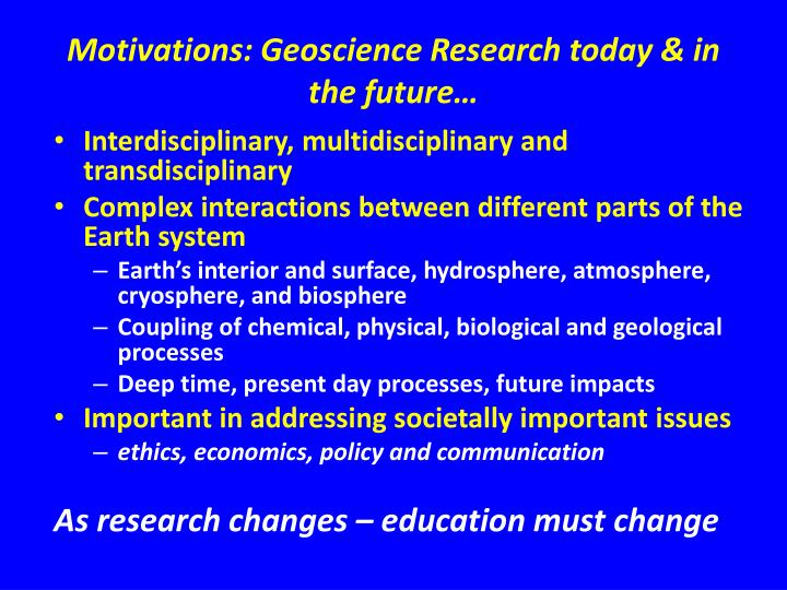 Motivations: Geoscience Research today & in the future…
