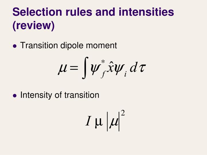 Selection rules and intensities review