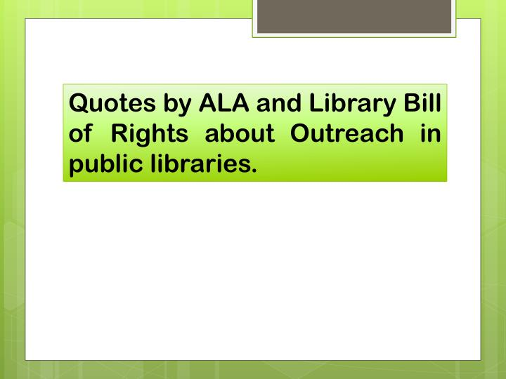 Quotes by ALA and Library Bill of Rights about Outreach in public libraries.