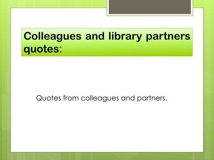 Colleagues and library partners quotes