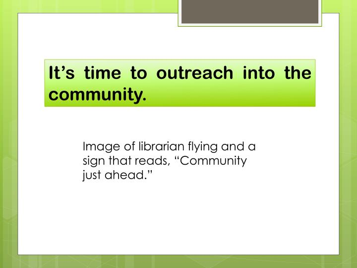 It's time to outreach into the community.