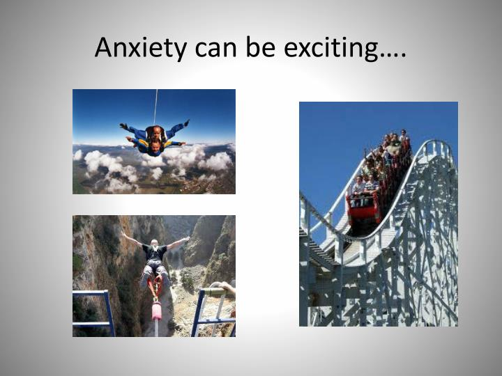 Anxiety can be exciting….