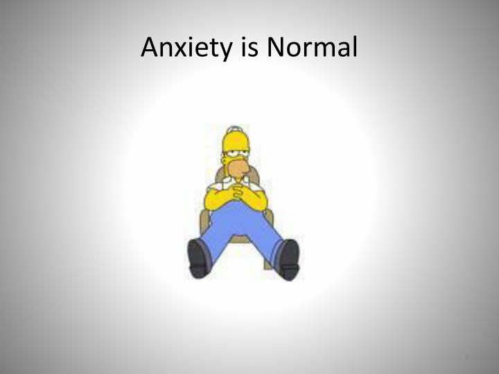 Anxiety is Normal