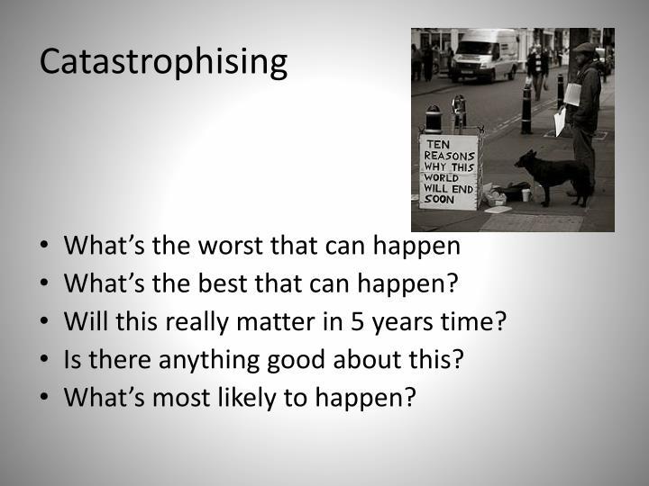 Catastrophising