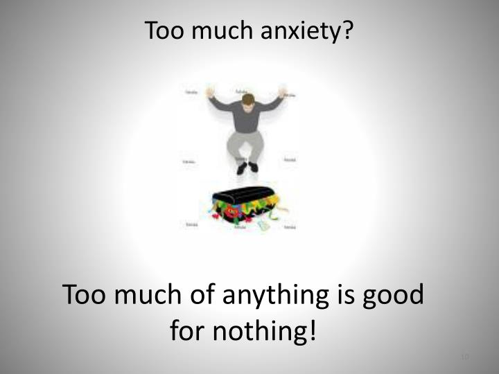 Too much anxiety?