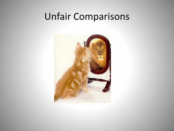 Unfair Comparisons