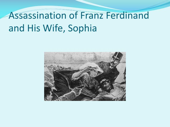 Assassination of Franz Ferdinand   and His Wife, Sophia