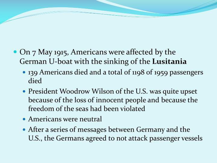On 7 May 1915, Americans were affected by the German U-boat with the sinking of the
