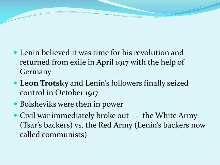 Lenin believed it was time for his revolution and returned from exile in April 1917 with the help of Germany