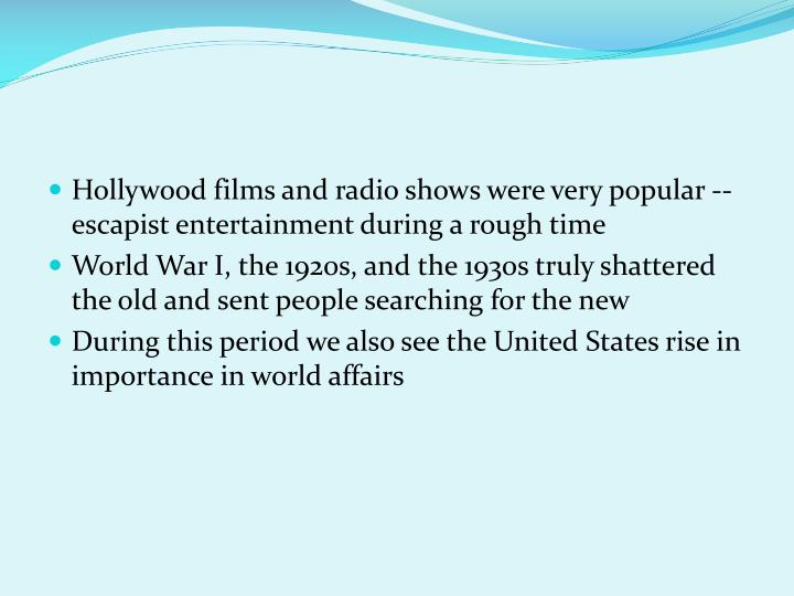 Hollywood films and radio shows were very popular --  escapist entertainment during a rough time