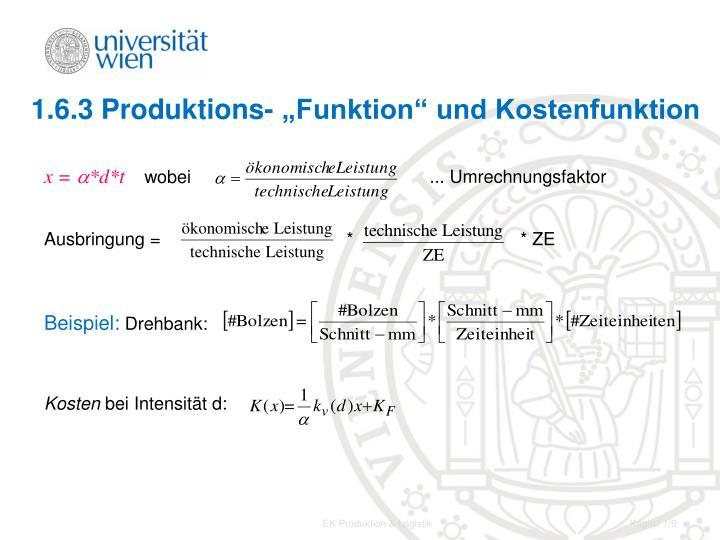 """1.6.3 Produktions- """"Funktion"""" und Kostenfunktion"""