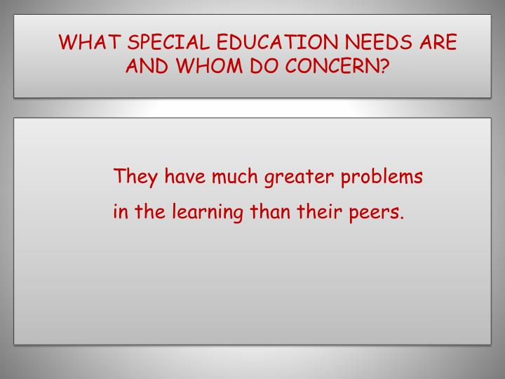 What special education needs are and whom do concern1