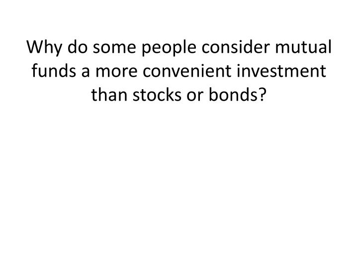 Why do some people consider mutual funds a more convenient investment than stocks or bonds?